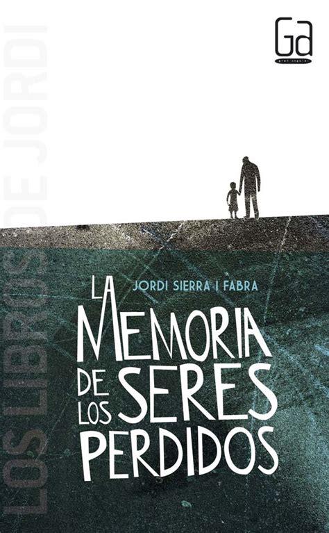 libro la memoria de los la memoria de los seres perdidos literatura infantil y juvenil sm