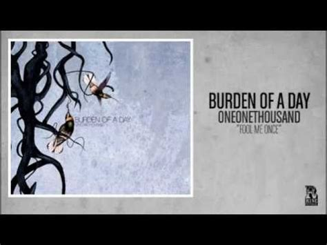 burden of a day burden of a day fool me once listen watch download