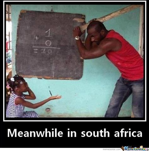 South African Memes - meawhile in south africa by recyclebin meme center