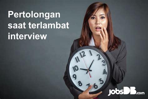 Telat Datang Bulang 3 Hari Telat Datang Interview Segera Lakukan Hal Ini Jobsdb