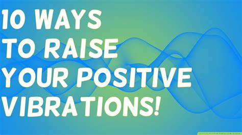 10 Ways To Your by 10 Ways To Raise Your Positive Vibrations Use This