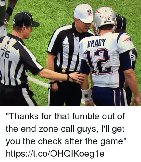 Fumble Meme - 12 brady 2 thanks for that fumble out of the end zone call guys i ll get you the check after the
