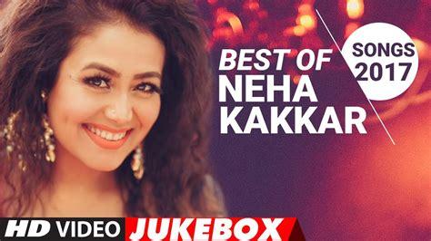 hinde song best of neha kakkar songs 2017 new hindi songs hindi