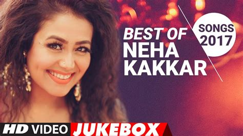 new song best of neha kakkar songs 2017 new hindi songs hindi