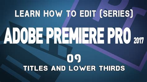 Adobe Premiere Pro Cc 2017 Tutorial Series 09 Titles And Lower Thirds Youtube Premiere Pro 2017 Title Templates