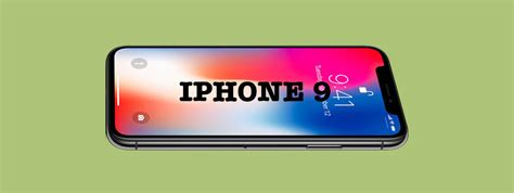 iphone 9 features specs price release date news and everything else you should