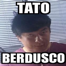 Tato Meme - meme personalizado tato berdusco 15382815