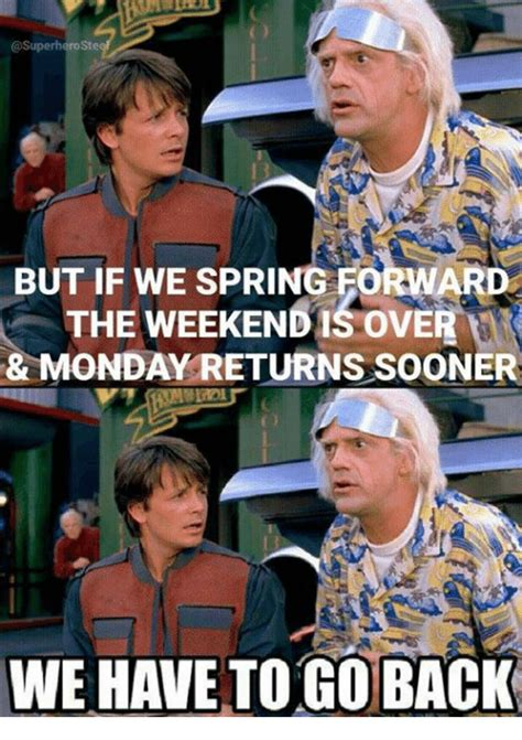 We Have To Go Back Meme - but if we spring forward the weekendisover monday