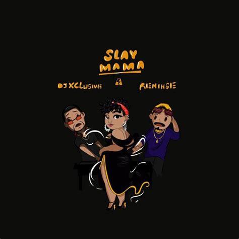 download dj xclusive alhaji mp3 download mp3 dj xclusive ft reminisce slay mama