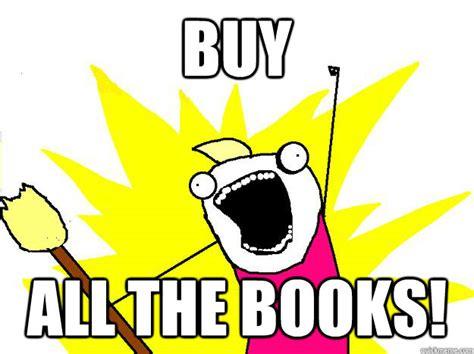 Buy All The Books Meme - buy all the books hyperbole and a half quickmeme