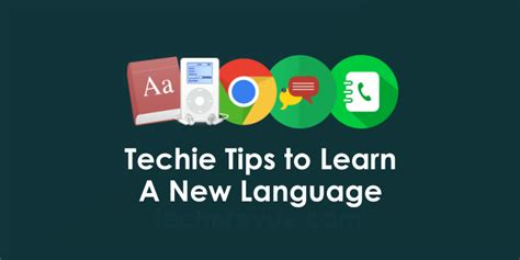 8 Methods To Help You Learn A Language by Four Techie Tips To Learn A New Language