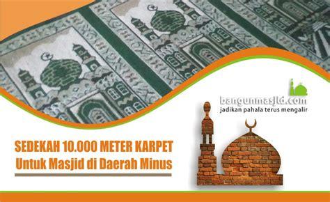 sedekah 10 000 meter karpet untuk masjid di daerah minus