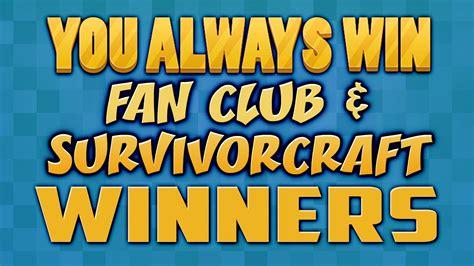 you always win minecraft you always win fan club survivorcraft winners