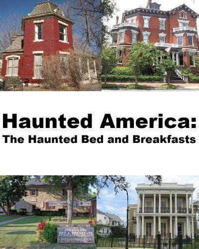 haunted america the haunted bed and breakfasts by jeffrey
