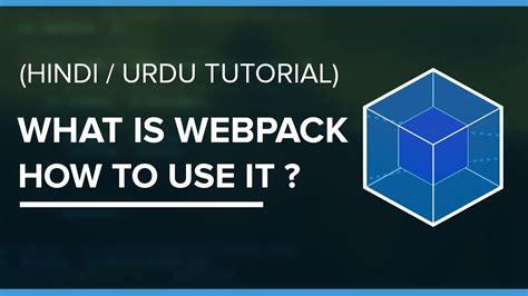 tutorial webpack what is webpack and how to use it hindi urdu tutorial