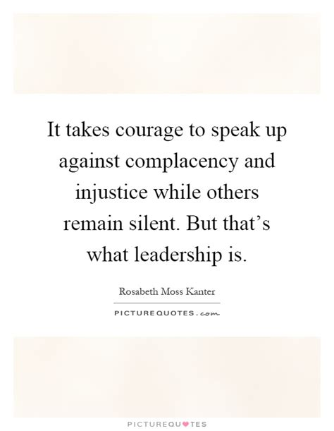 speak up quotes it takes courage to speak up against complacency and