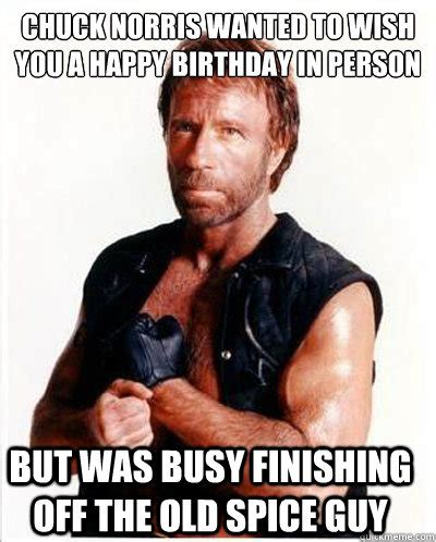 Birthday Memes For Guys - chuck norris wanted to wish you a happy birthday in person