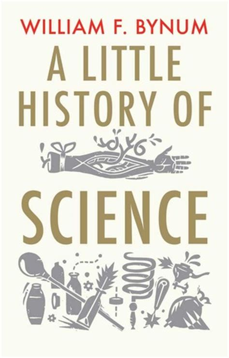 a little history of a little history of science by william bynum