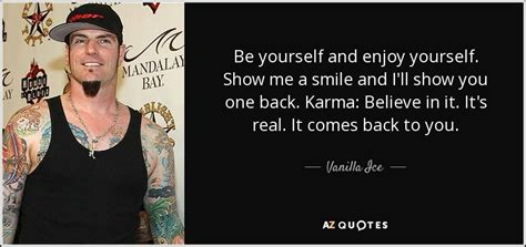 show me some pics of yourself vanilla ice quote be yourself and enjoy yourself show me
