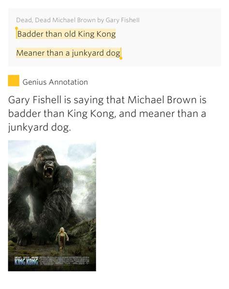 meaner than a junkyard badder than king kong meaner than dead dead michael brown