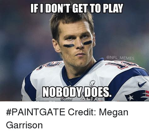 Meme Pics - ifidon t get to play memes nobody do paintgate credit
