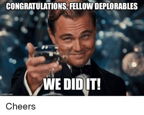 We Did It Meme - congratulations fellow deplorables we did it img flip com