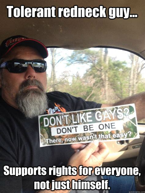 Redneck Memes - tolerant redneck guy supports rights for everyone not