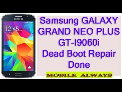 samsung galaxy grand neo plus youtube samsung galaxy grand neo plus gt i9062i dead boot