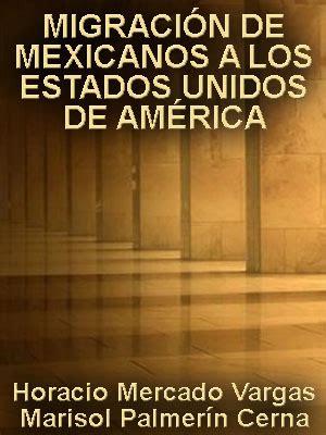 libro los invencibles de amrica causas y consecuencias de la migraci 211 n de mexicanos a los estados unidos de am 201 rica index