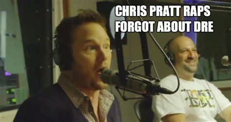 Chris Pratt Meme - chris pratt raps eminem s forgot about dre meme collection