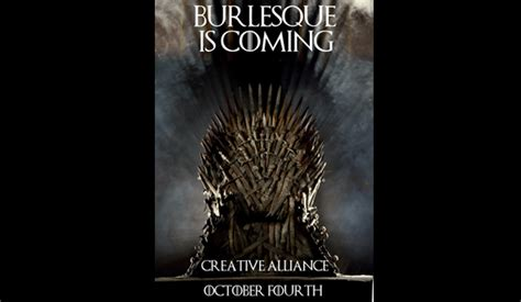 when of thrones coming out of thrones burlesque is coming creative alliance