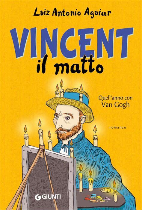 libro van gogh basic art vincent il matto quell anno con van gogh di luiz antonio aguiar recensione libro
