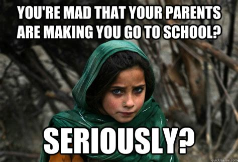 Mad Mom Meme - you re mad that your parents are making you go to school