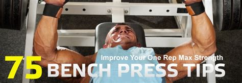 how to find your max bench press 75 bench press tips to improve your one rep max strength muscle strength