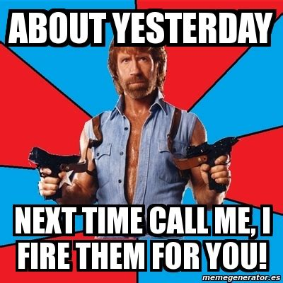 Me Next Time Meme - meme chuck norris about yesterday next time call me i fire them for you 814153