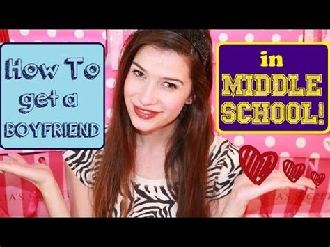 how to get a boyfriend in middle school