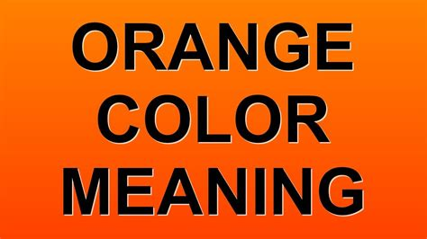 orange color meaning orange color meaning youtube