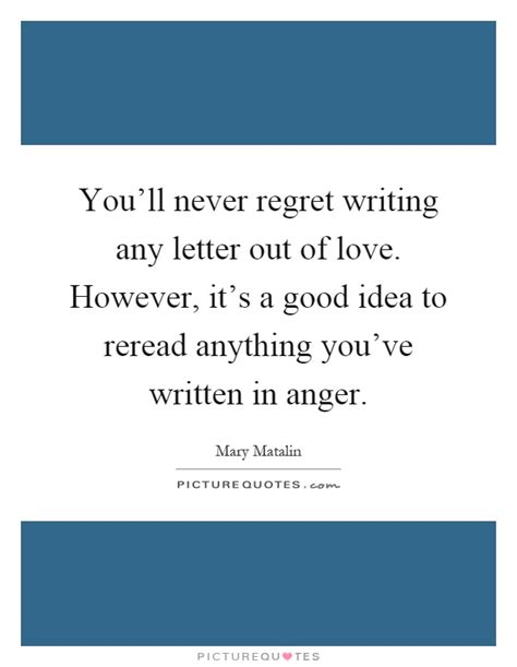 Regret Quotes Letter You Ll Never Regret Writing Any Letter Out Of Picture Quotes