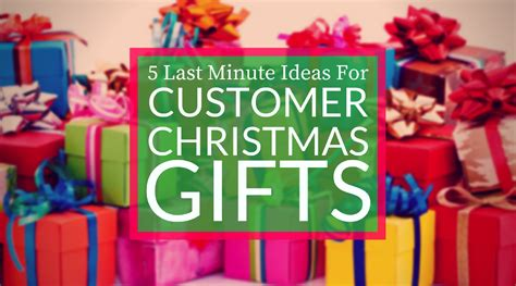 customer gifts for christmas 5 last minute ideas