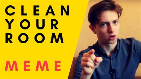 clean your room meme response to clean up your room meme peterson
