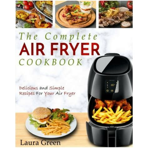 air fryer cookbook the complete air fryer cookbook delicious and simple recipes for your air fryer air fryer recipe cookbook books the complete air fryer cookbook 5 99 reg 14 99