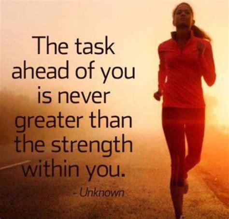 7 Motivational Quotes For Runners by The Task Ahead Of You Is Never Greater Than The Strength