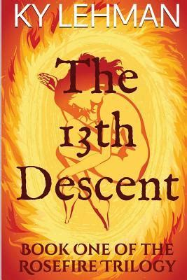 the descent of books the 13th descent rosefire trilogy 1 by ky lehman