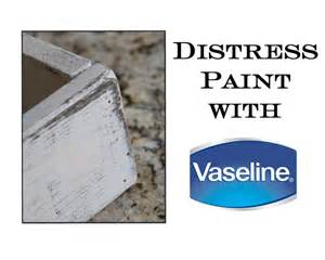 distress paint with vaseline shanty 2 chic