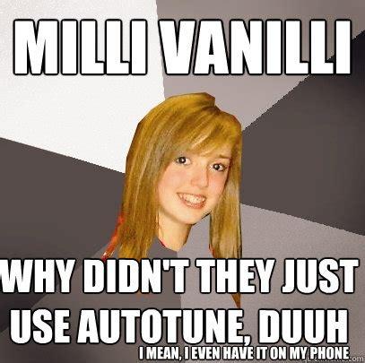 Autotune Meme - milli vanilli why didn t they just use autotune duuh i