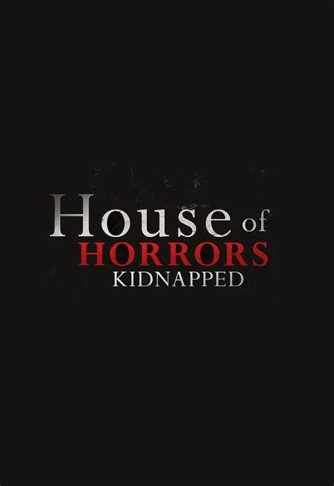 house of horrors kidnapped watch house of horrors kidnapped episodes online sidereel