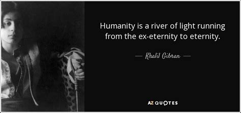 eternity humanitys next billion khalil gibran quote humanity is a river of light running from the ex eternity