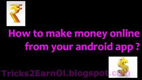 how to make a android app how to make money from your android app earn money tricks2earnol money make money