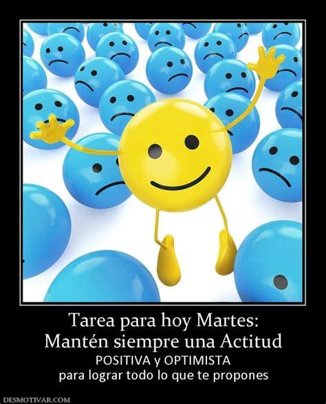 imagenes positivas de martes mant 233 n siempre una actitud positiva y optimista frases