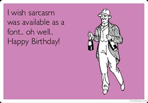 Happy Birthday Sarcastic Wishes 13 Sarcastic Birthday Wishes